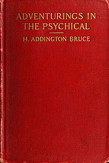 Adventurings in the Psychical, H.Addington Bruce