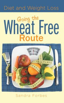 Diet and Weight Loss: Going the Wheat Free Route, Sandra Forbes