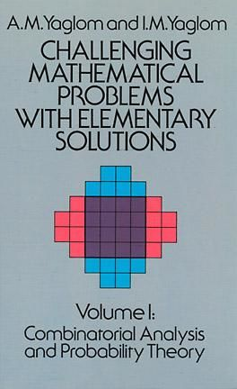 Challenging Mathematical Problems with Elementary Solutions, Vol. I, A.M.Yaglom, I.M.Yaglom