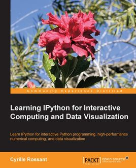 Learning IPython for Interactive Computing and Data Visualization, Cyrille Rossant