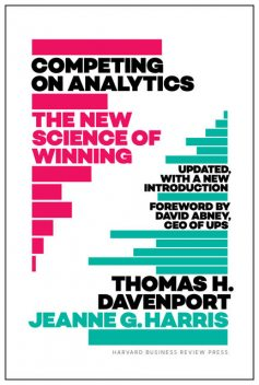 Competing on Analytics: Updated, with a New Introduction, Jeanne Harris, Thomas Davenport
