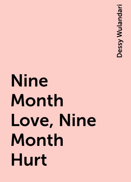Nine Month Love, Nine Month Hurt, Dessy Wulandari