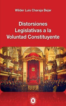 Distorsiones Legislativas a la Voluntad Constituyente, Wilder Luis Charaja Bejar