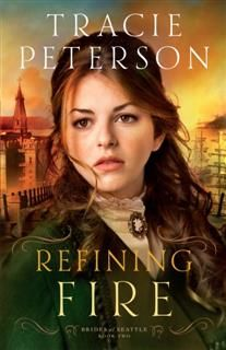 Refining Fire (Brides of Seattle Book #2), Tracie Peterson