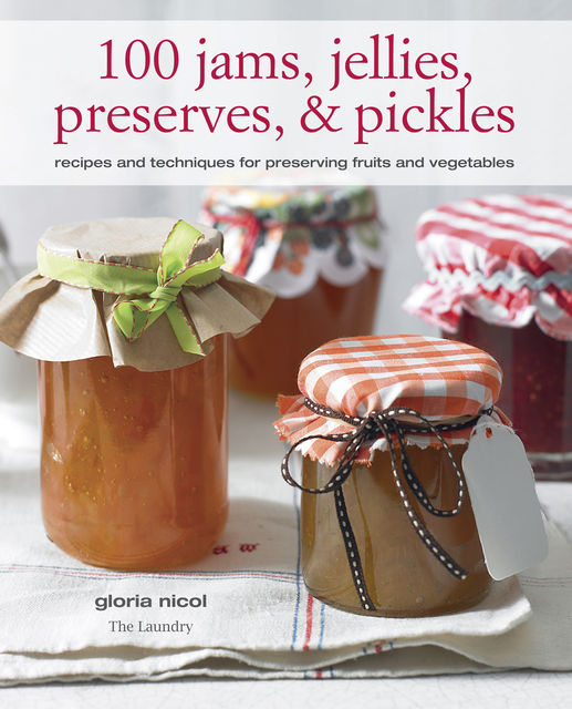 100 Jams, Jellies, Preserves & Pickles, Gloria Nicol