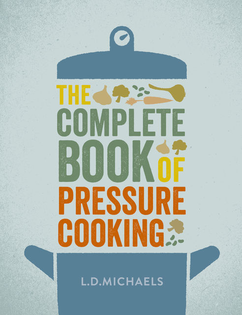 The Complete Book of Pressure Cooking, L.D.Michaels