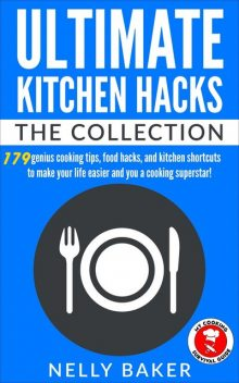 Ultimate Kitchen Hacks – The Collection, Nelly Baker