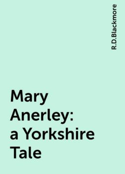 Mary Anerley : a Yorkshire Tale, R.D.Blackmore