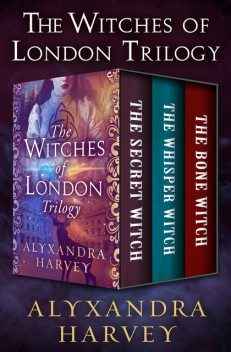 The Witches of London Trilogy, Alyxandra Harvey