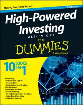 High-Powered Investing All-in-One For Dummies, Barbara Rockefeller, Paul Mladjenovic, Ann C.Logue, Russell Wild, Amine Bouchentouf, Janet Haley, Peter J.Sander, Faleel Jamaldeen, Jason W.Best, Sherwood Neiss, Zak Cassady-Dorion, Kerry Pechter, Brian Dolan, Joe Duarte