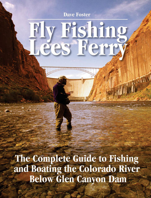 Fly Fishing Lees Ferry, Dave Foster