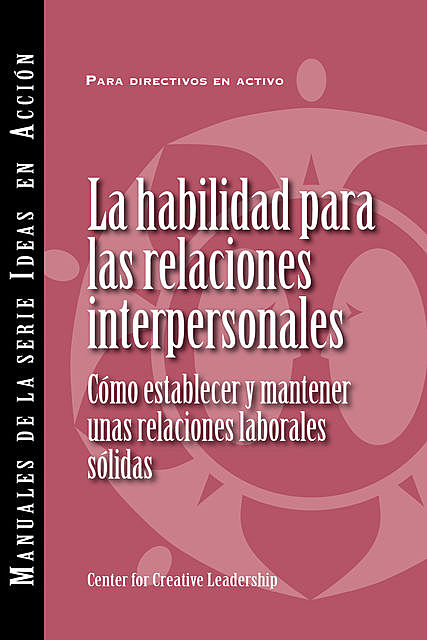 Interpersonal Savvy: Building and Maintaining Solid Working Relationships (International Spanish), Center for Creative Leadership