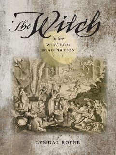 The Witch in the Western Imagination, Lyndal Roper