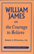 William James on the Courage to Believe, Robert J. O'Connell