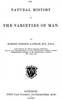 The Natural History of the Varieties of Man, R.G.Latham