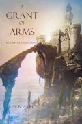 A Grant of Arms (Book #8 in the Sorcerer's Ring), Morgan Rice