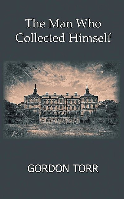 The Man Who Collected Himself, Gordon Torr