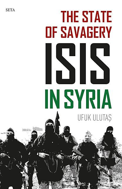 The State of Savagery: ISIS in Syria, Ufuk Ulutaş