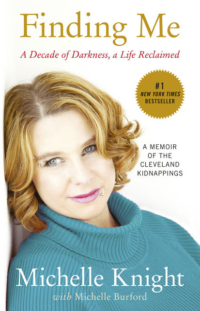 Finding Me: A Decade of Darkness, a Life Reclaimed: A Memoir of the Cleveland Kidnappings, Michelle Knight