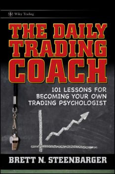 The Daily Trading Coach, Brett N.Steenbarger