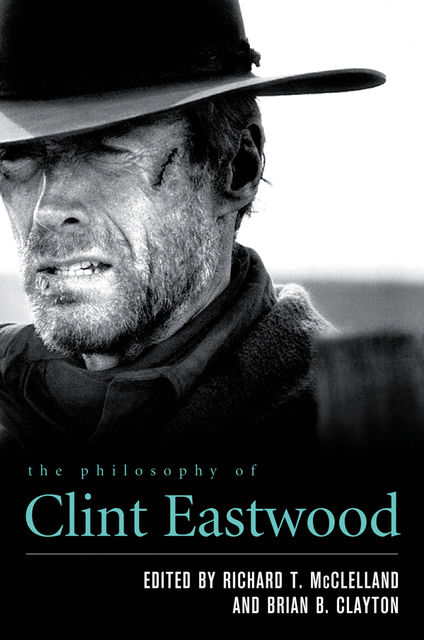 The Philosophy of Clint Eastwood, Richard T.McClelland