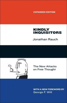 Kindly Inquisitors: The New Attacks on Free Thought, Expanded Edition, Jonathan Rauch