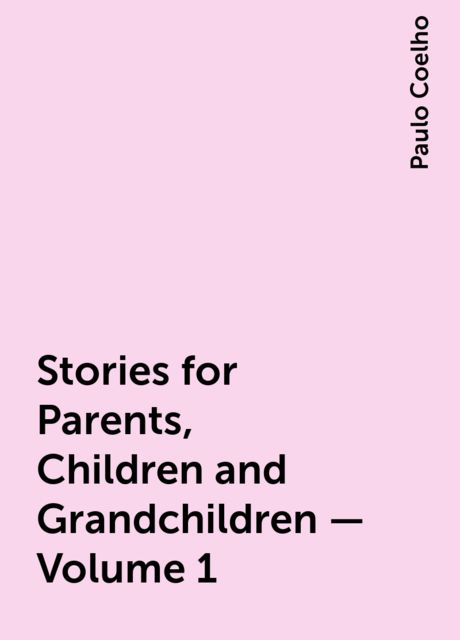 Stories for Parents, Children and Grandchildren – Volume 1, Paulo Coelho