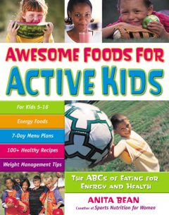 Awesome Foods for Active Kids, Anita Bean