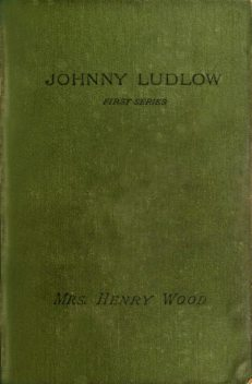Johnny Ludlow: First Series, Henry Wood