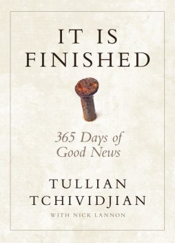 It Is Finished, Nick Lannon, Tullian Tchividjian