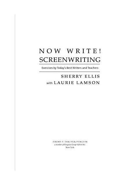 Now Write! Screenwriting: Screenwriting Exercises from Today's Best Writers and Teachers, Sherry Ellis, Laurie Lamson