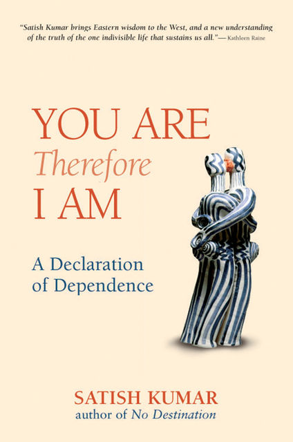 You are Therefore I am, Satish Kumar