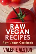 Raw Vegan Recipes, Valerie Alston