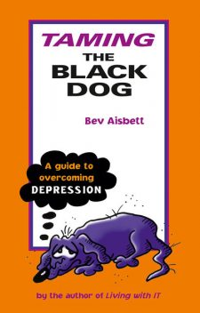 Taming the Black Dog: A Guide to Overcoming Depression, Bev Aisbett