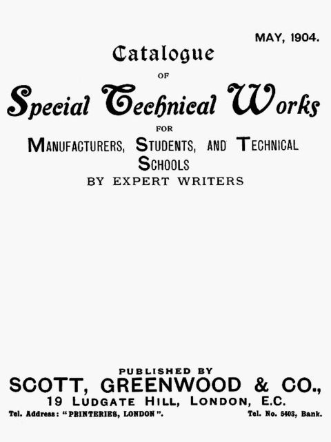 Catalogue of Special Technical Works for Manufacturers, Students, and Technical Schools. May 1904, Scott, Greenwood