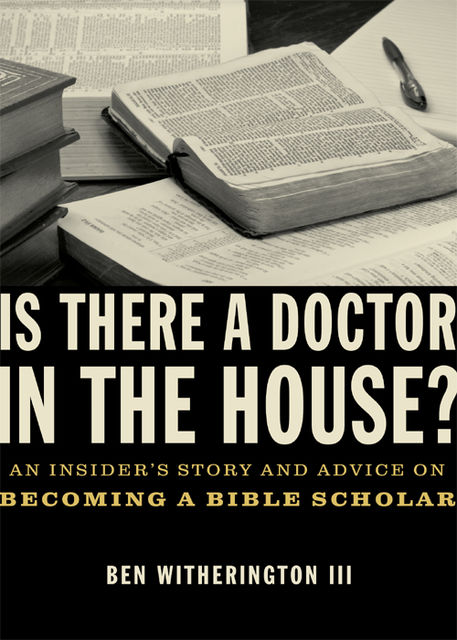 Is there a Doctor in the House?, Ben Witherington III