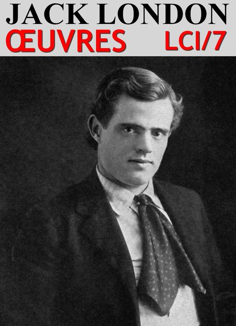 Jack London – Oeuvres LCI/7, Jack London