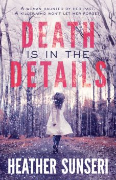 Death is in the Details, Heather Sunseri