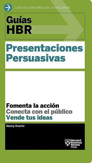 Guías HBR: Presentaciones persuasivas, Harvard Business Review, Nancy Duarte