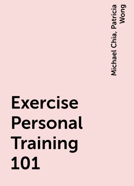 Exercise Personal Training 101, Michael Chia, Patricia Wong