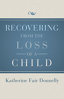 Recovering from the Loss of a Child, Katherine Fair Donnelly