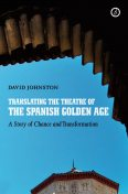 Translating the Theatre of the Spanish Golden Age, David Johnston