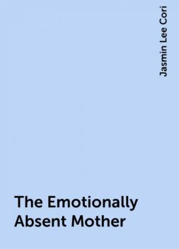 The Emotionally Absent Mother, Jasmin Lee Cori