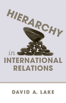 Hierarchy in International Relations, David Lake