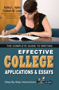 The Complete Guide to Writing Effective College Applications & Essays, Colleen M.Loew, Kathy L.Hahn