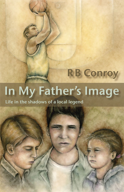 In My Father's Image: Life in the Shadows of A Local Legend, R.B. Conroy