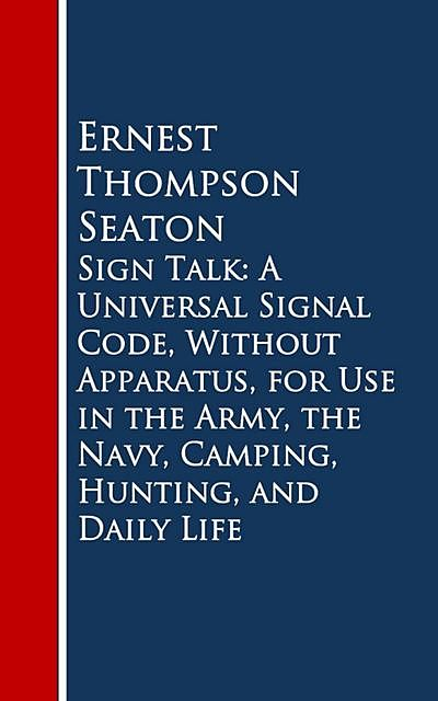 Sign Talk: A Universal Signal Code, Without Appara, Hunting, and Daily Life, Ernest Thompson Seaton