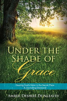 Under the Shade of Grace, Amber Desiree Dunleavey