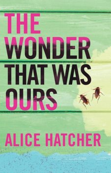 The Wonder That Was Ours, Alice Hatcher