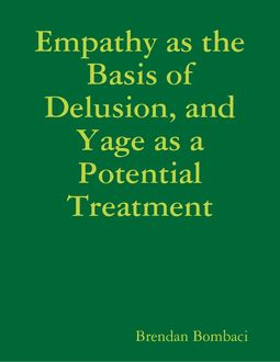 Empathy as the Basis of Delusion, and Yage as a Potential Treatment, Brendan Bombaci